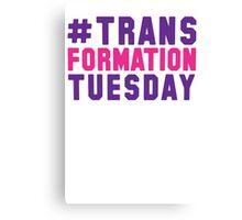#TrasnformationTuesday Canvas Print