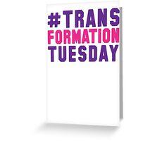 #TrasnformationTuesday Greeting Card