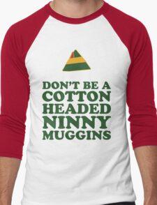 Don't Be A Cotton Headed Ninny Muggins Men's Baseball ¾ T-Shirt
