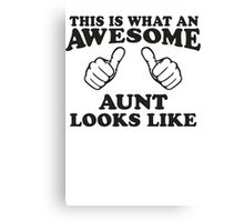 This Is What An Awesome Aunt Looks Like Canvas Print