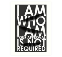 I Am Who I Am. Your Approval Is Not Required. Art Print