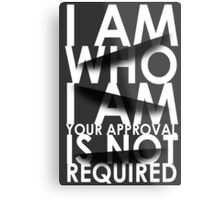 I Am Who I Am. Your Approval Is Not Required. Metal Print