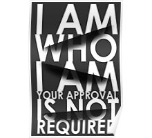 I Am Who I Am. Your Approval Is Not Required. Poster