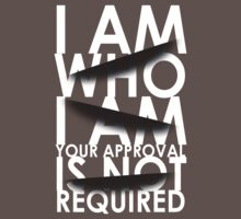 I Am Who I Am. Your Approval Is Not Required. T-Shirt