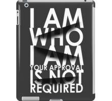 I Am Who I Am. Your Approval Is Not Required. iPad Case/Skin