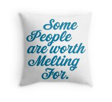 Some People Are Worth Melting For Throw Pillow