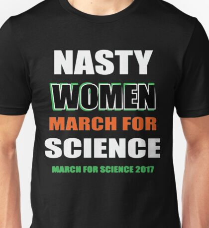 Nasty Women, March For Science 2017 Unisex T-Shirt