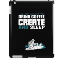 Coffee, Create and Sleep iPad Case/Skin
