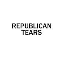 Republican Tears by RKandKO