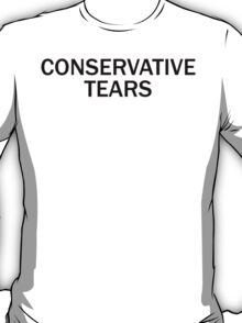 Conservative Tears T-Shirt