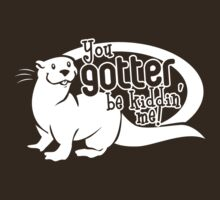 You Gotter Be Kiddin' Me! T-Shirt