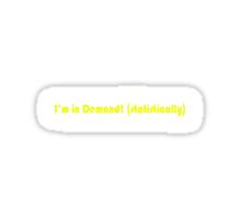 I'm In Demand! Sticker