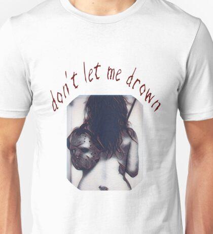 Don't Let Me Drown 4 Unisex T-Shirt