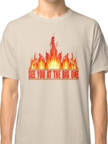 See You At The Big One Classic T-Shirt