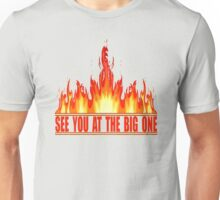 See You At The Big One Unisex T-Shirt