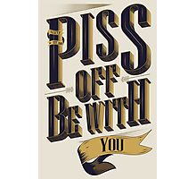 Piss Off Be With You Photographic Print