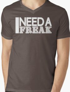 I Need A Freak [White Ink] Mens V-Neck T-Shirt