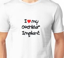 I Love My Cochlear Implant Unisex T-Shirt