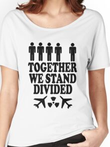 together we stand divided Women's Relaxed Fit T-Shirt