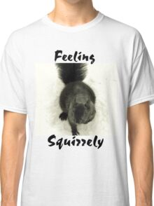 Feeling Squirrely Classic T-Shirt