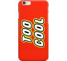 TOO COOL iPhone Case/Skin