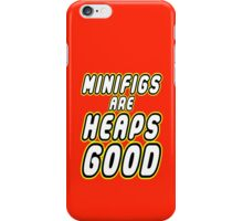 MINIFIGS ARE HEAPS GOOD  iPhone Case/Skin