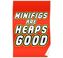 MINIFIGS ARE HEAPS GOOD Poster