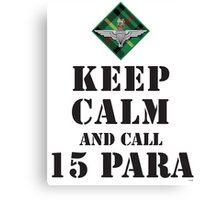 KEEP CALM AND CALL 15 PARA Canvas Print