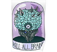 Kill All Brains (Alt Colors) Poster