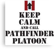 KEEP CALM AND CALL PATHFINDER PLATOON Canvas Print