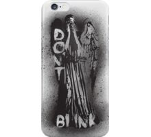 Whatever you do, don't blink.  iPhone Case/Skin