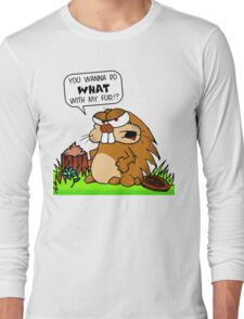 You Wanna Do What With My Fur?!?!?! Long Sleeve T-Shirt