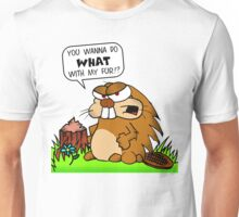 You Wanna Do What With My Fur?!?!?! Unisex T-Shirt