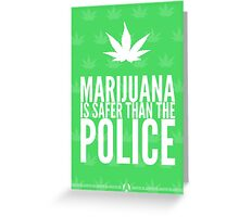 Marijuana Is Safer Than The Police Greeting Card