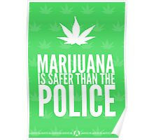 Marijuana Is Safer Than The Police Poster