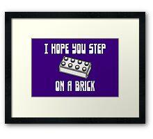 I HOPE YOU STEP ON A BRICK  Framed Print