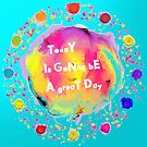 Today is gonna be a great day by Silvia Ganora