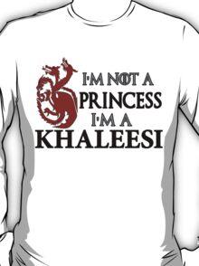 I'm Not a Princess I'm a Khaleesi T-Shirt