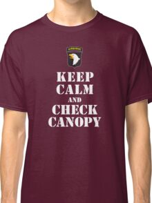 KEEP CALM AND CHECK CANOPY - 101ST AIRBORNE Classic T-Shirt