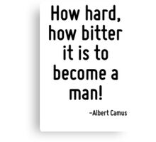 How hard, how bitter it is to become a man! Canvas Print
