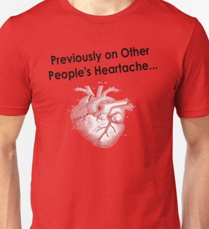 Previously on Other People's Heartache Unisex T-Shirt