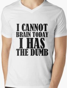 I CANNOT BRAIN TODAY I HAS THE DUMB Mens V-Neck T-Shirt
