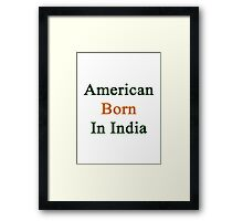 American Born In India  Framed Print
