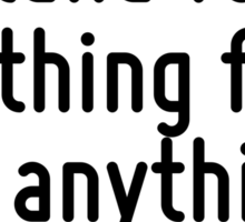 Those who stand for nothing fall for anything. Sticker