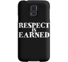 Respect is earned Samsung Galaxy Case/Skin