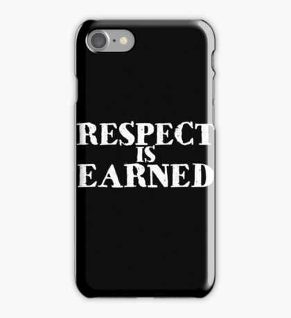 Respect is earned iPhone Case/Skin