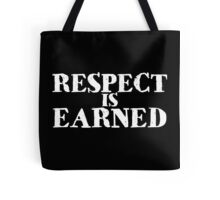 Respect is earned Tote Bag