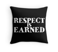 Respect is earned Throw Pillow