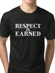Respect is earned Tri-blend T-Shirt