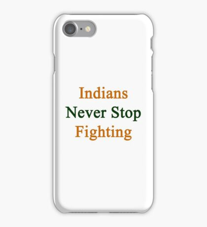 Indians Never Stop Fighting  iPhone Case/Skin